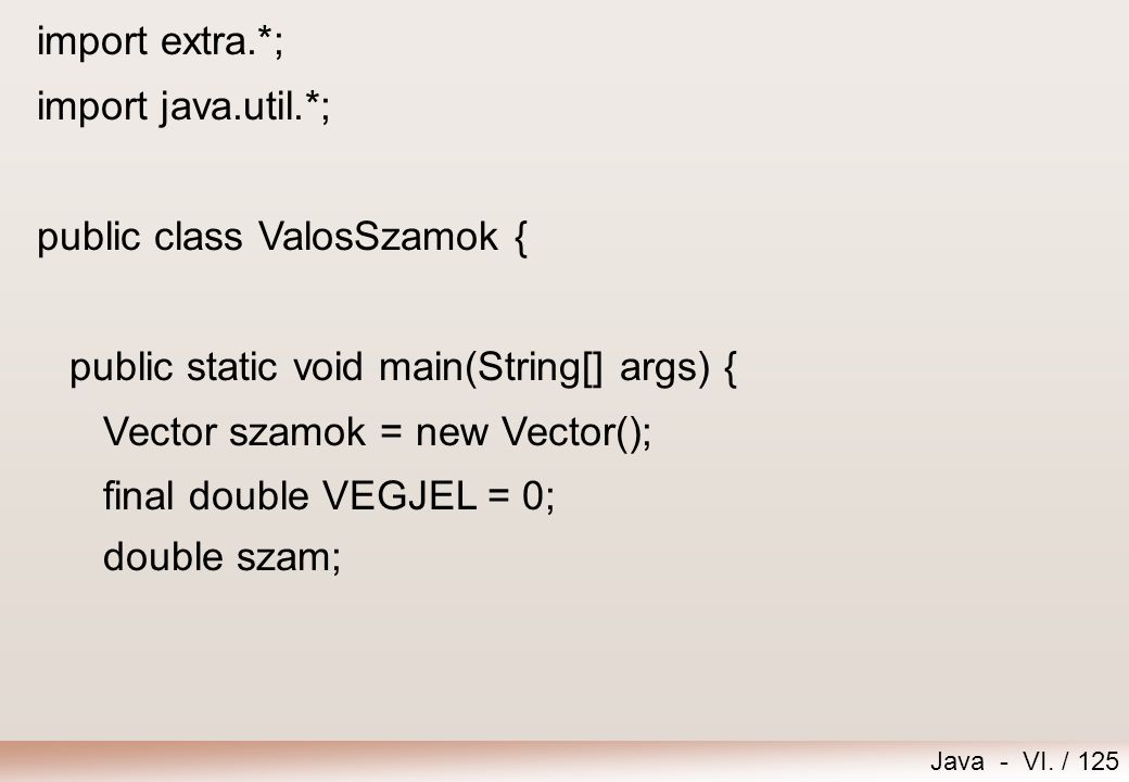 import extra.*; import java.util.*; public class ValosSzamok { public static void main(String[] args) {
